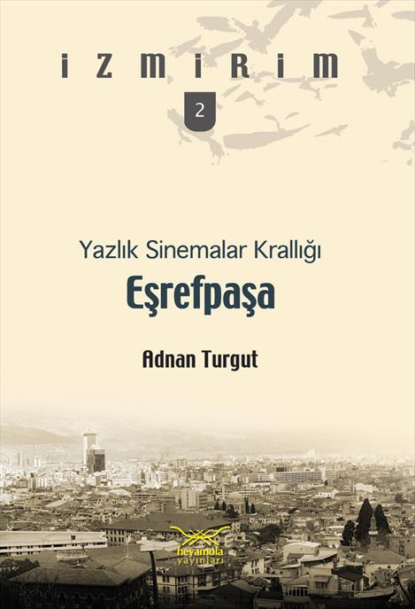 Adnan Turgut - Yazlık Sinemalar Krallığı Eşrefpaşa