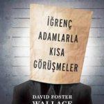 David Foster Wallace – İğrenç Adamlarla Kısa Görüşmeler