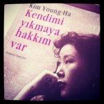 Kim Young-Ha – Kendimi Yıkmaya Hakkım Var