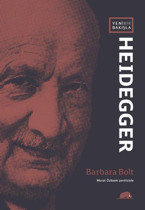 Barbara Bolt - Yeni Bir Bakışla Heidegger