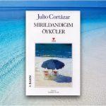 Julio Cortazar – Mırıldandığım Öyküler