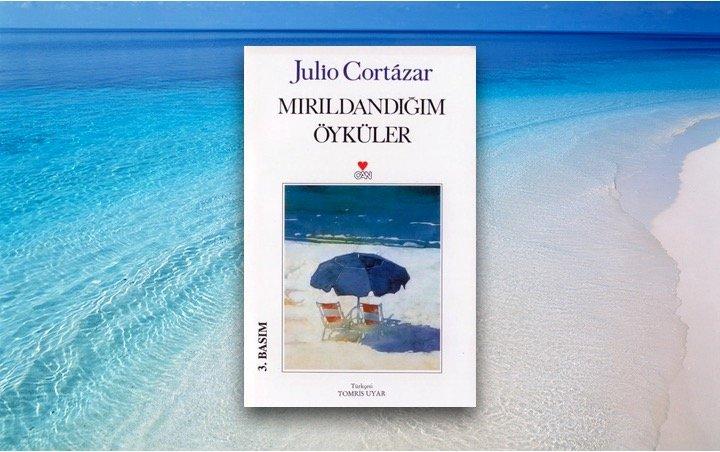 Julio Cortazar - Mırıldandığım Öyküler