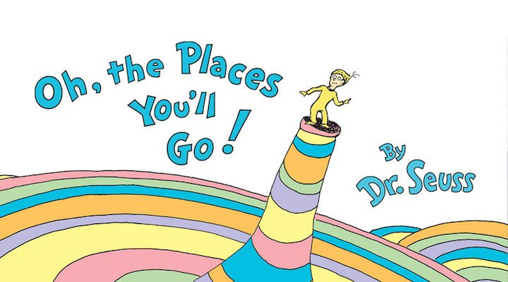 Dr. Seuss – Oh, the Places You'll Go!
