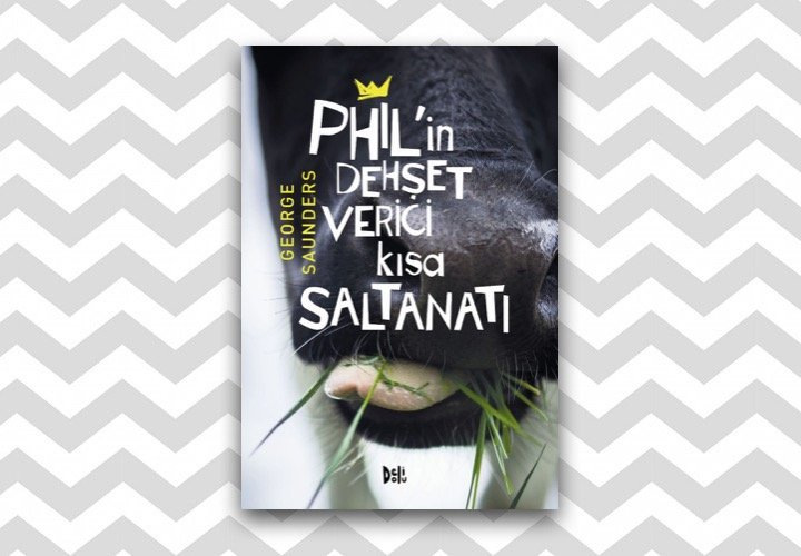 Phil'in Dehşet Verici Kısa Saltanatı - George Saunders