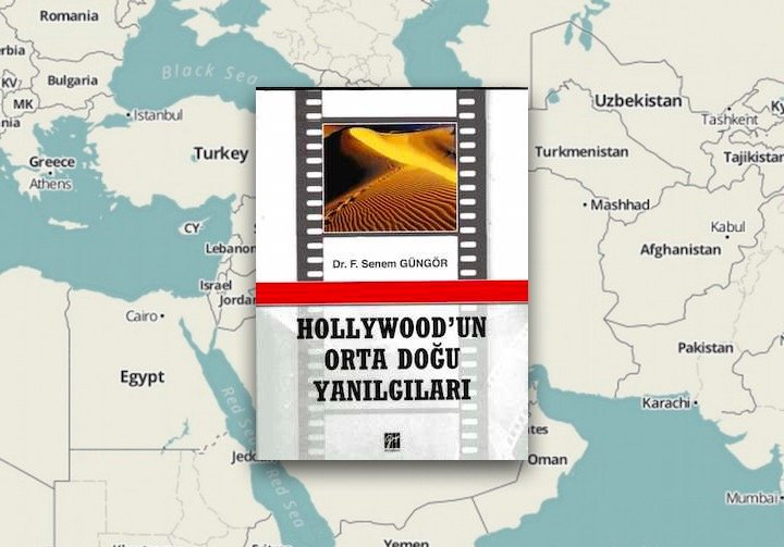 Hollywood'un Ortadoğu Yanılgıları – Senem Güngör