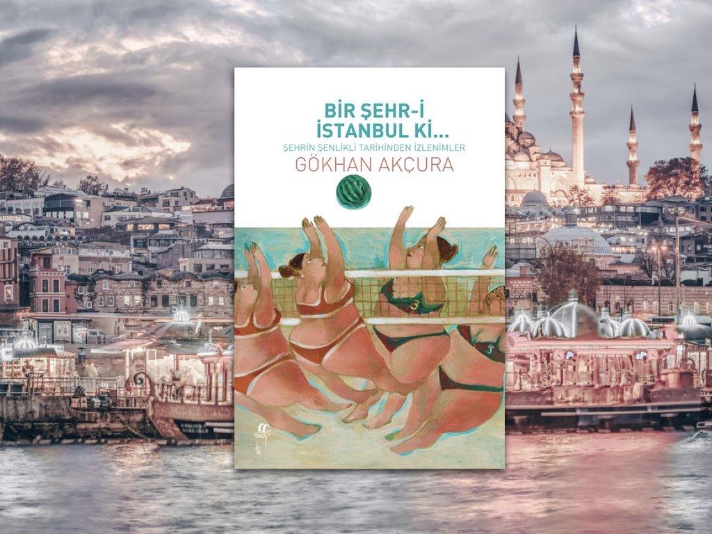 Bir Şehr-i İstanbul ki – Gökhan Akçura